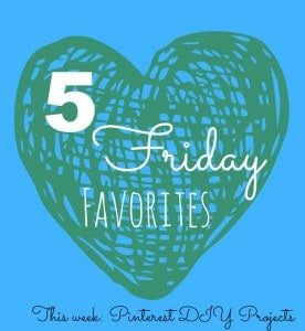 5 Friday Favorites DIY