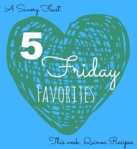 5 Friday Favorites quinoa