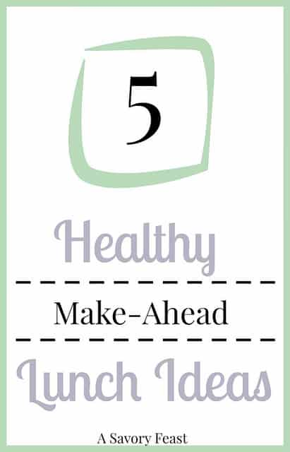 5 Healthy Make Ahead Lunch Ideas