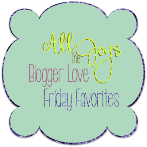 All The Joys Friday Favorites