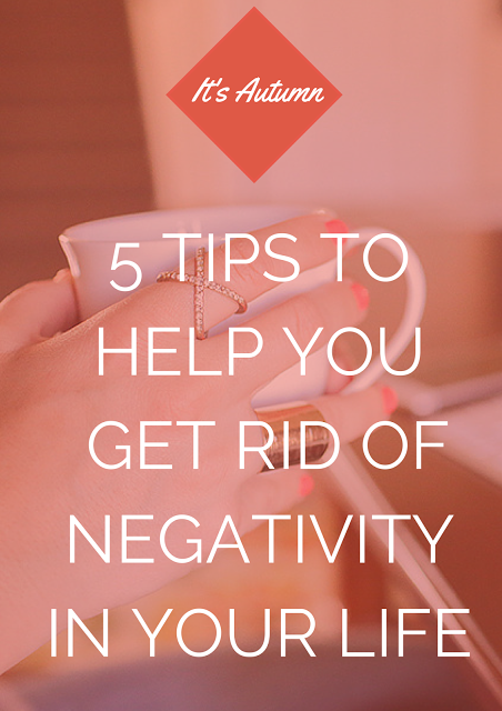 5_tips_to_help_you_get_rid_of _negativity_in_your_life