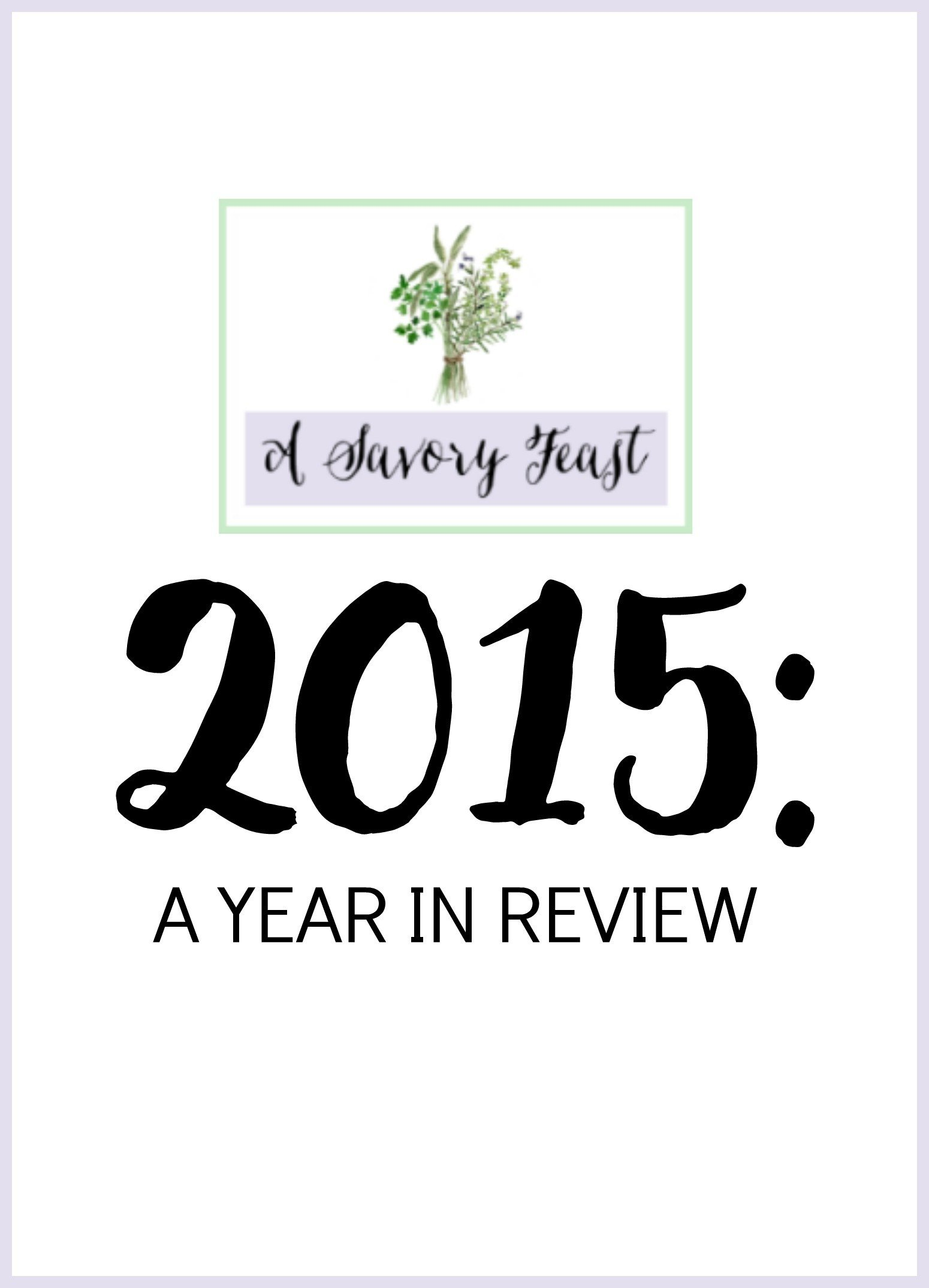 2015: Year in Review // A Savory Feast's highlights and favorite posts from the past year.