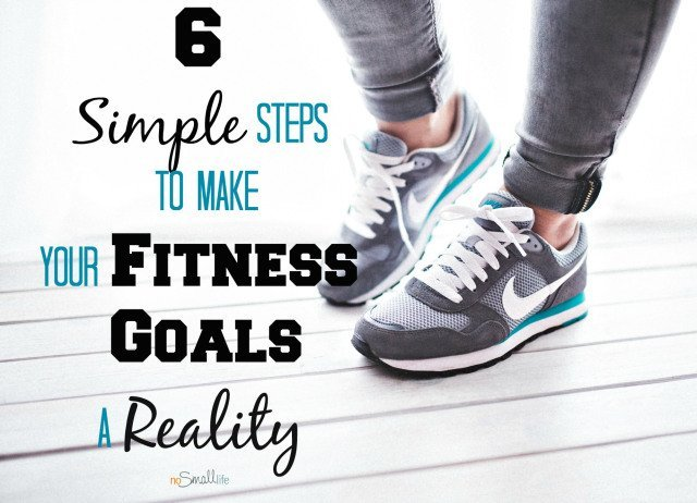 6-simple-steps-to-make-your-fitness-goals-a-realtiy-nosmalllife