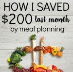 How I Saved $200 Last Month by Meal Planning