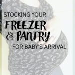 Stocking Your Freezer and Pantry for Baby's Arrival