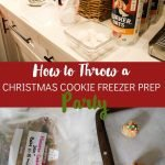 How to Host a Christmas Cookie Freezer-Prep Party